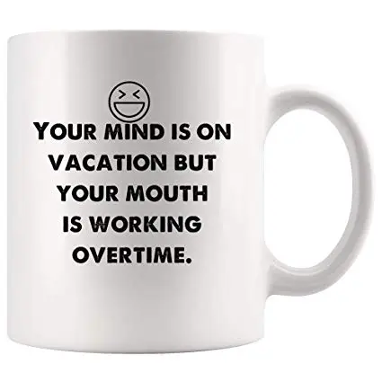 Amazon.com: Mind is on vacation but mouth is working overtime ... #sarcasticCoffee