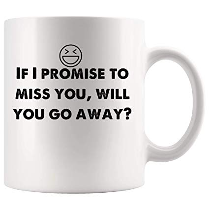 Amazon.com: If I promise to miss you, will you go away? Funny Mugs ... #sarcasticCoffee