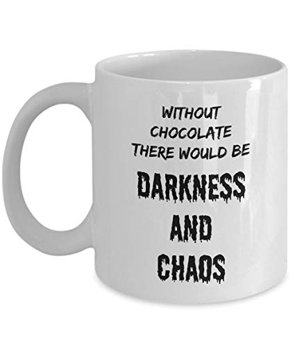 Amazon.com: Without Chocolate There Would Be Darkness And Chaos ... #sarcasticCoffee