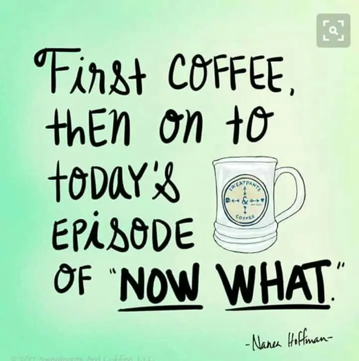 """Today's episode of """"Now what?"""" Is brought to you by...   But first ... #coffeeNow"""