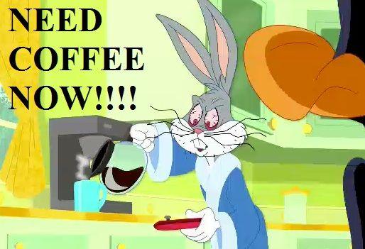 Coffee-Humor-Bugs Bunny-Need Coffee Now!!!   COFFEE ANYTIME OF THE ... #coffeeNow