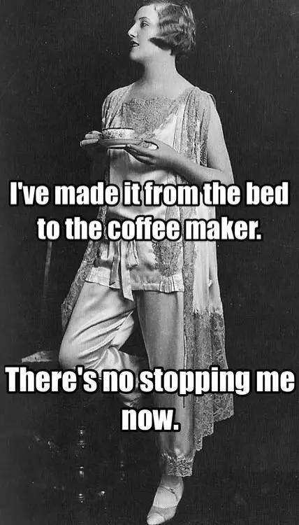 I've made it from the bed to the coffee maker. There's no stopping ... #coffeeNow