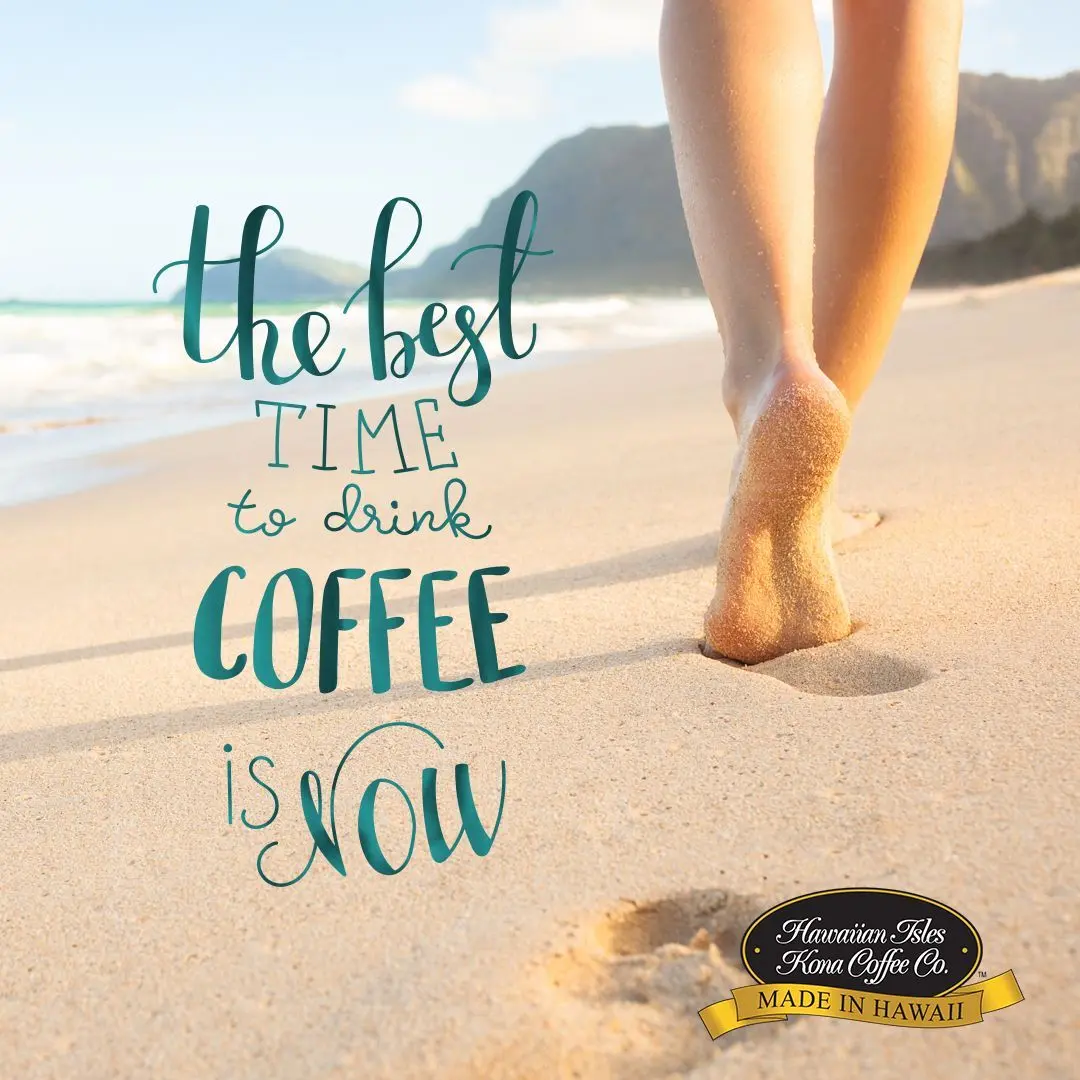 The Best Time To Drink Coffee Is Now! - Kona Coffee Memes and ... #coffeeNow