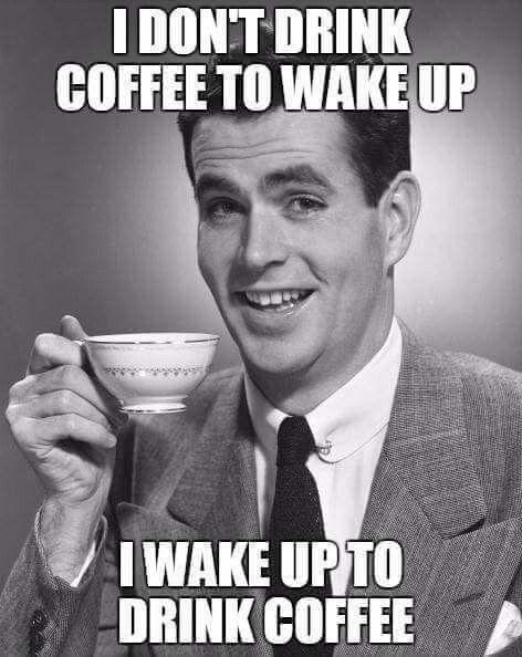 coffee #coffeequotes Why we wake up every morning.   Coffee ... #coffeeNow