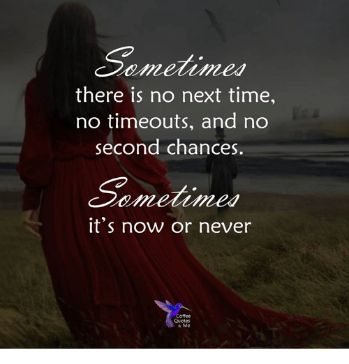 Sometimes There Is No Next Time No Timeouts and No Second Chances ... #coffeeNow