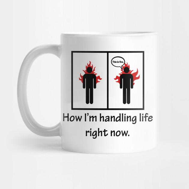 How I'm Handling Life Right Now. Funny Quote - Life - Mug   TeePublic #coffeeNow