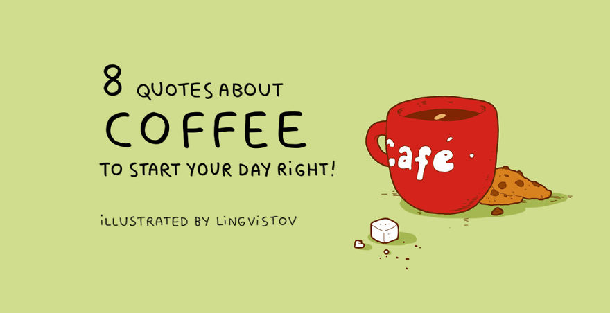 8 Cute Quotes About Coffee To Start Your Day Right   Bored Panda #coffeeNow