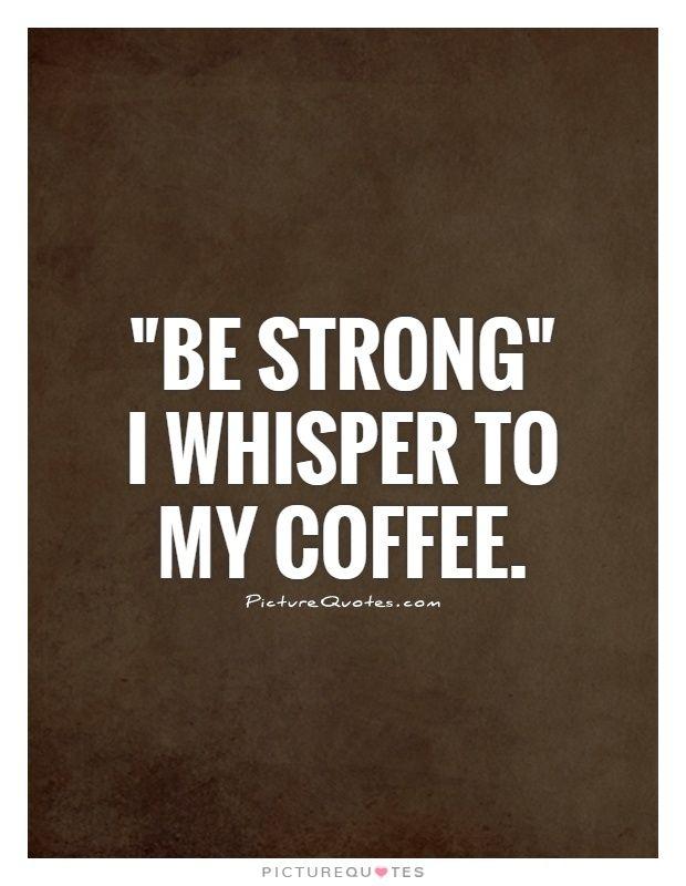 Every morning. … | love black coffee | Coffee humor, Coffee quotes ... #strongCoffee