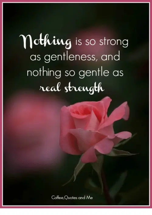 Mthing Is So Strong as Gentleness and Nothing So Gentle as Real ... #strongCoffee