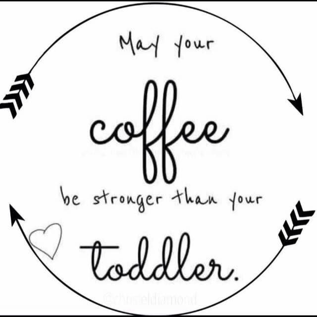 May Your Coffee Be Stronger Than Your Toddler | Bwahahaha ... #strongCoffee