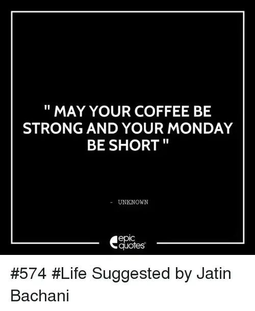 MAY YOUR COFFEE BE STRONG AND YOUR MONDAY BE SHORT UNKNOWN epIC ... #strongCoffee
