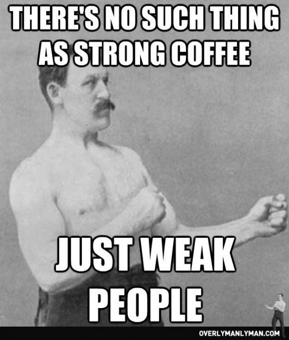 Pin by Amber Mullens on Funny | Overly manly man, Historical ... #strongCoffee