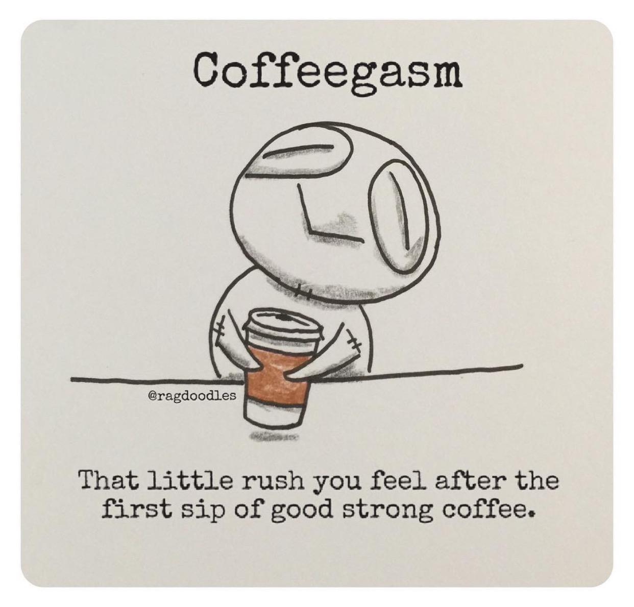 Coffeegasm! – Ragdoodles.com #strongCoffee