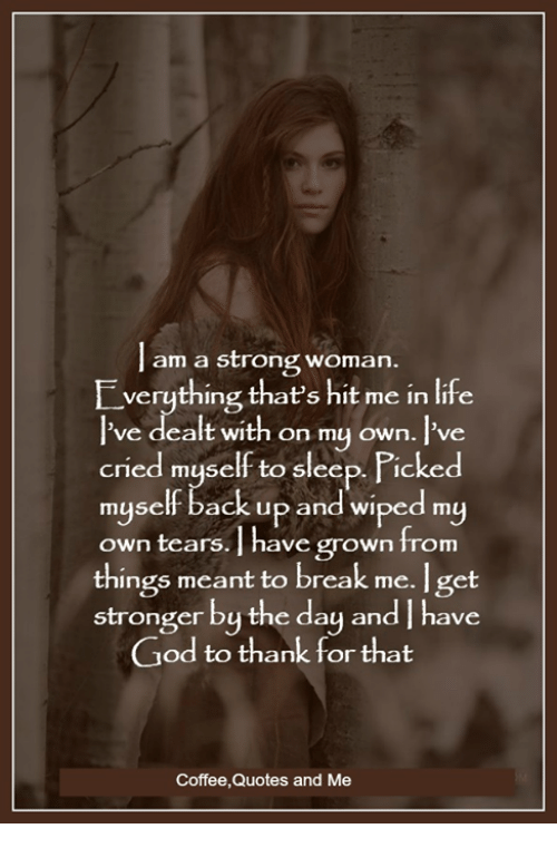 Am a Strong Woman Everything That's Hit Me in Life l'Ve Dealt With ... #strongCoffee