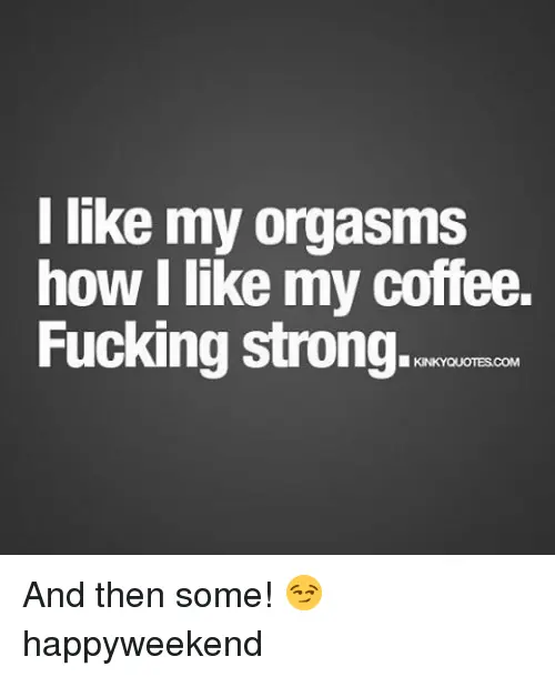 I Like My Orgasms How I Like My Coffee Fucking Strong KINKY ... #strongCoffee
