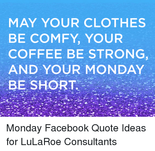 MAY YOUR CLOTHES BE COMFY YOUR COFFEE BE STRONG AND YOUR MONDAY BE ... #strongCoffee