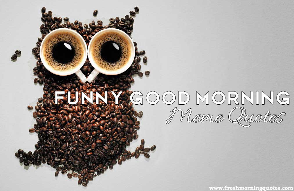 40+ Funny Good morning Coffee Meme Images - Freshmorningquotes #strongCoffee