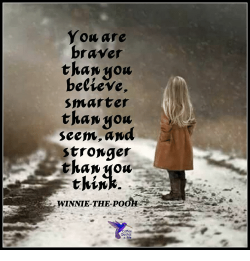 You Are Braver Believe Marter Thaw You Seem Ana Strongeir Thipt ... #strongCoffee