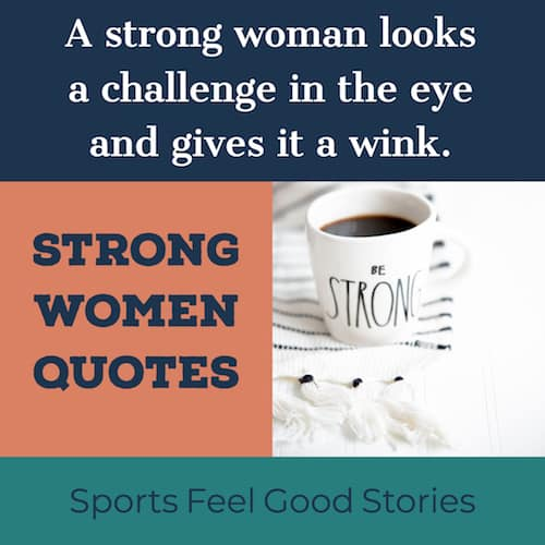 Strong Women Quotes To Inspire Courage & Dignity | Sports Feel Good #strongCoffee