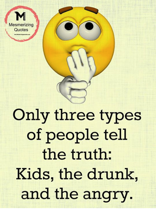 Mesmerizing Quotes Only Three Types of People Tell the Truth Kids ... #angryCoffee
