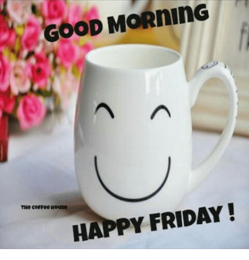 GOOD MORninG HAPPY FRIDAY! THe coFFee House | Meme on ME.ME #coffeeFriday