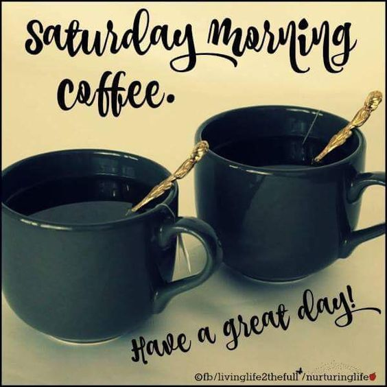 Have a great day. Its Saturday #saturdayCoffee