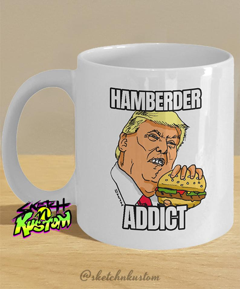 Trump Hamberder Meme Mug // Hamberder Addict Mug for Hamburger   Etsy #coffeeAddict