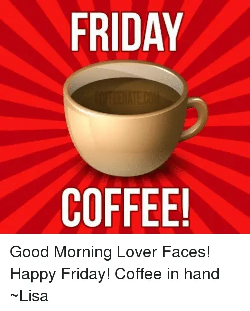 FRIDAY COFFEE! Good Morning Lover Faces! Happy Friday! Coffee in ... #coffeeFriday