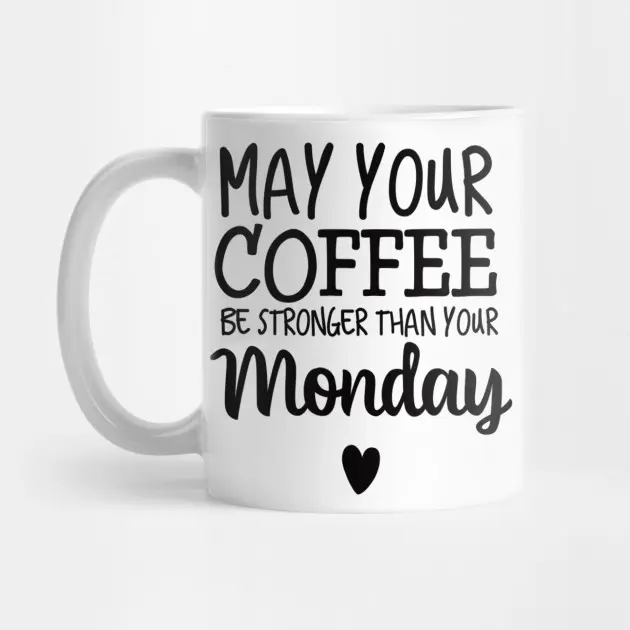May Your Coffee Be Stronger Than Your Monday - Coffee - Mug ... #mondayCoffee