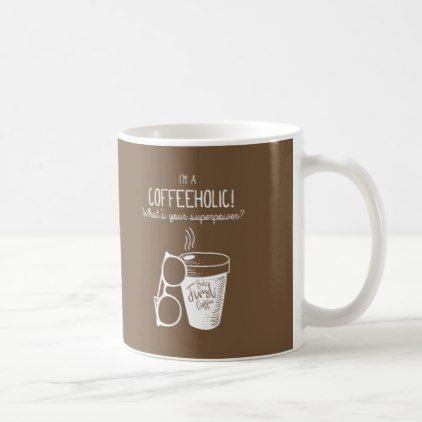 I am Coffeeholic! What's Your Superpower - Funny Coffee Mug ... #notEnoughCoffee
