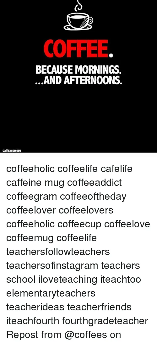 COFFEE BECAUSE MORNINGS AND AFTERNOONS Caffeanonorg Coffeeholic ... #notEnoughCoffee