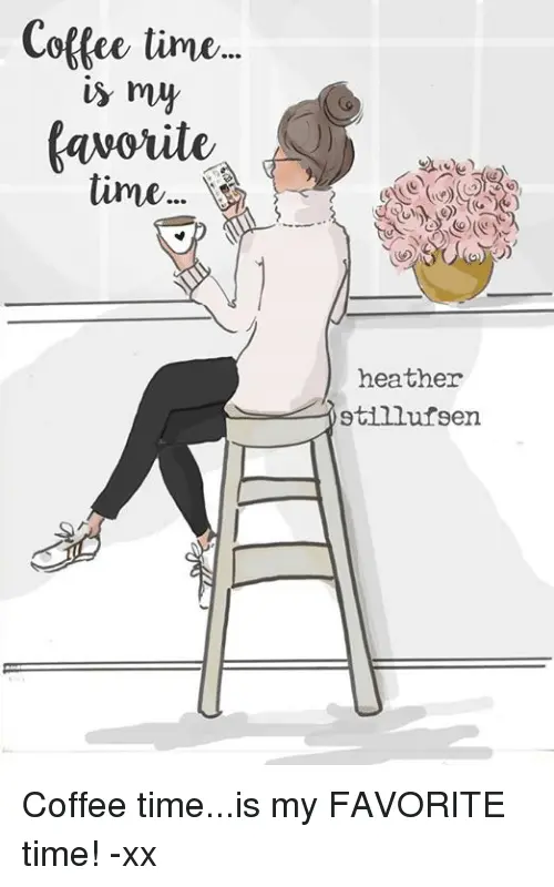 Coffee Time Is My Time Heather Stillufsen Coffee Timeis My ... #coffeeTime