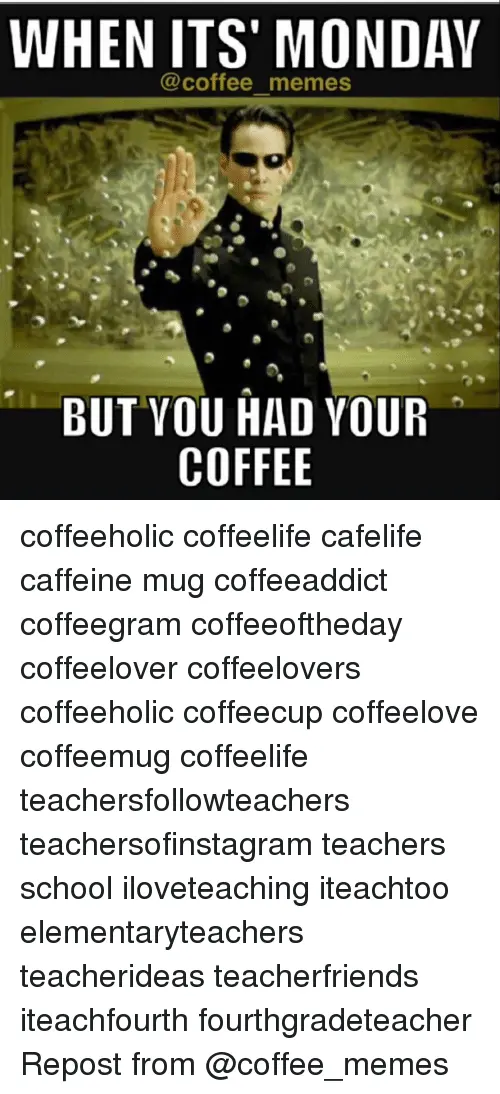 WHEN ITS MONDAY Coffee Memes BUT YOU HAD YOUR COFFEE Coffeeholic ... #notEnoughCoffee