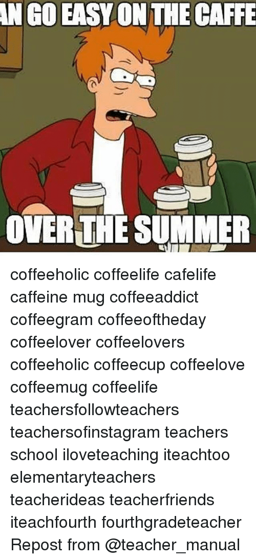 ANGO EASY ON THE CAFFE OVER THE SUMMER Coffeeholic Coffeelife ... #notEnoughCoffee