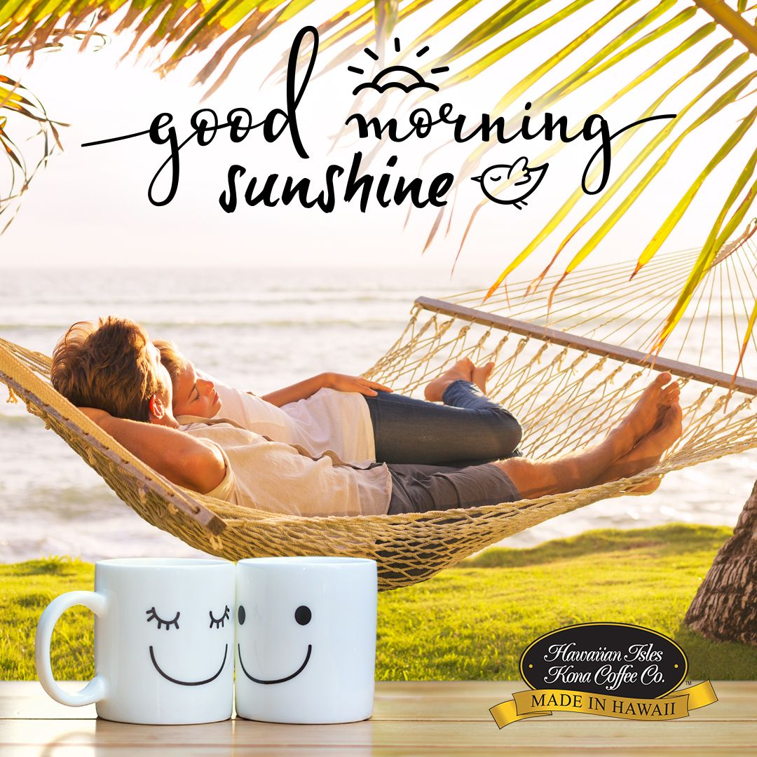 Good Morning Sunshine! - Kona Coffee, Beach Memes and Quotes for ... #goodMorningCoffee
