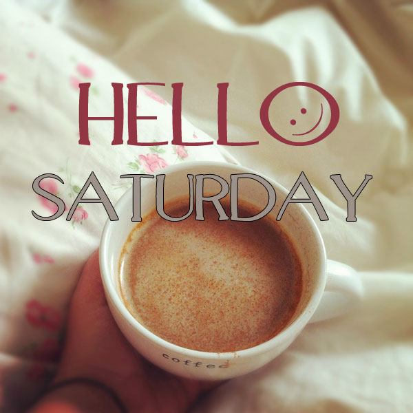 HELLO SATURDAY!!! #saturdayCoffee
