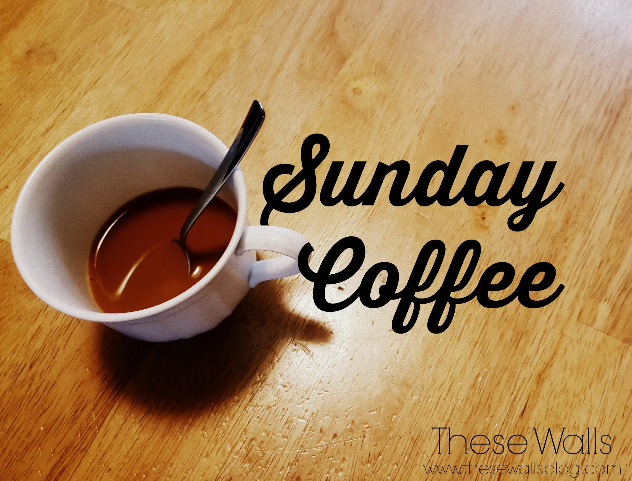 Sunday Coffee | These Walls #sundayCoffee