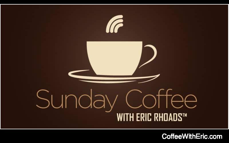 Sunday Coffee with Eric Rhoads - Encouragement over Sunday Coffee. #sundayCoffee