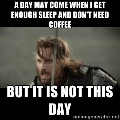 A day may come when i get enough sleep and don't need coffee but ... #needCoffee