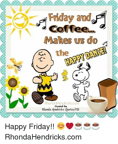Friday and Coffee Makes US Do the HAPPY DANCE! Rho Created Byr ... #coffeeFriday