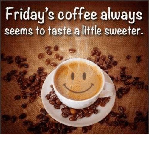 Friday's Coffee Always Seems to Taste a Little Sweeter | Meme on ME.ME #coffeeFriday