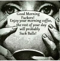 25+ Best Good Morning Fuckers Memes | Morning Fuckers Memes, Good ... #goodMorningCoffee