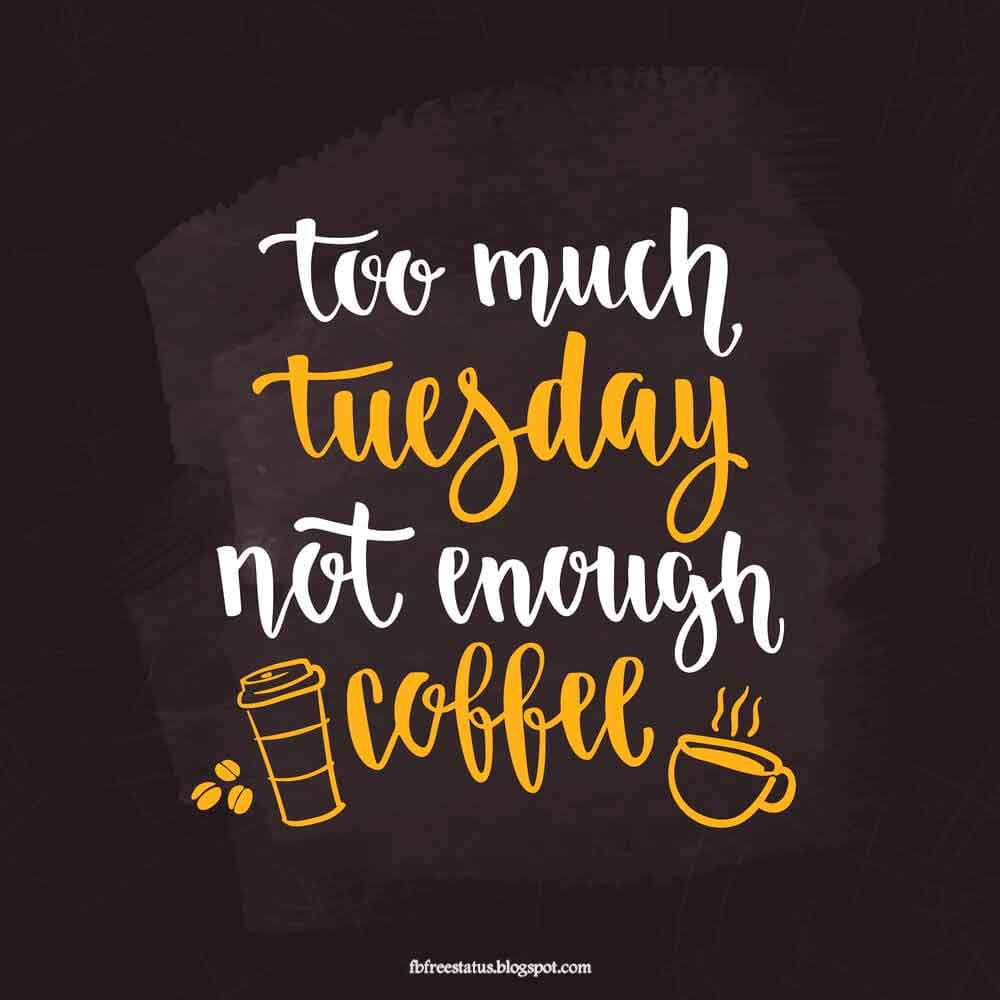 Funny Tuesday Quotes to be Happy on Tuesday Morning   weekly ... #notEnoughCoffee