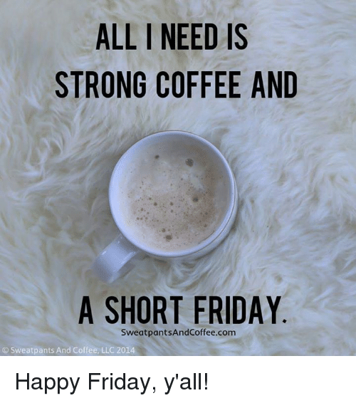 ALL NEED IS STRONG COFFEE AND a SHORT FRIDAY Sweat ... #coffeeFriday