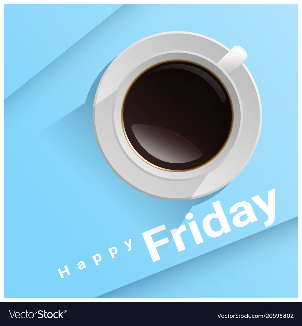 Happy friday with top view of a cup of coffee Vector Image #coffeeFriday