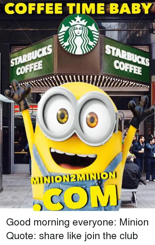 COFFEE TIME BABY COFFEE AMINION2MINION Good Morning Everyone ... #coffeeTime
