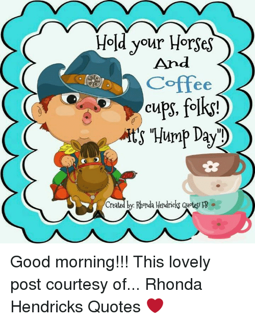 Hold Your Horses and Coffee Cups Folks! Ts Hump Day! Created by ... #goodMorningCoffee