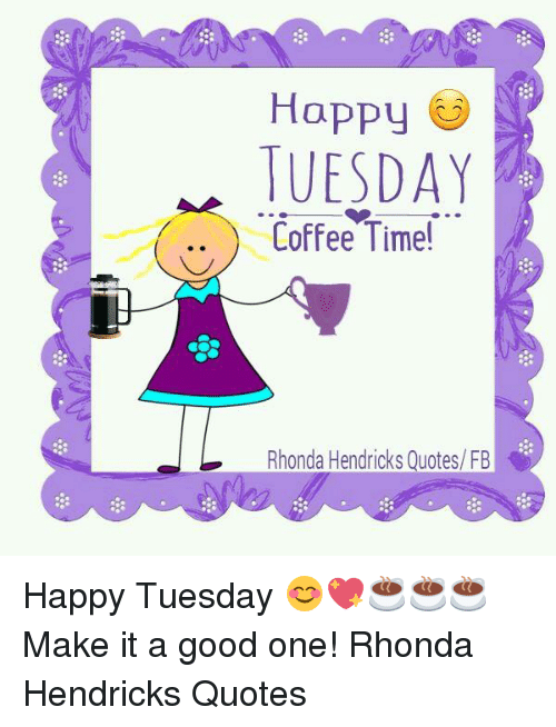 Hoppy TUESDAY Coffee Time! Rhonda Hendricks Quotes FB Happy ... #coffeeTime
