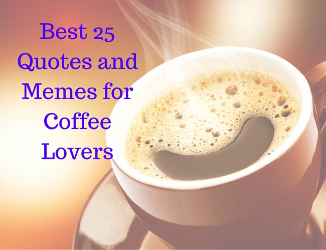 Best 25 Memes and Quotes for Coffee Lovers #coffeeLovers