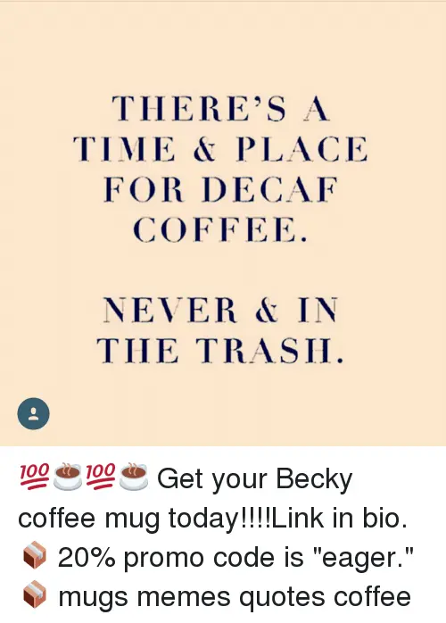 THERE'S a TIME PLACE FOR DECAF COFFEE E NEVER IN THE TRASH ... #coffeeTime